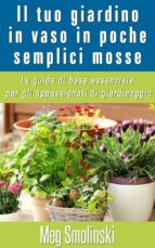 Il Tuo Giardino In Vaso In Poche Semplici Mosse (ebook)