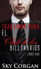 Trabjando Para El Club De Los Billonarios: Libro Dos (ebook)