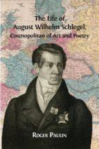 The Life of August Wilhelm Schlegel, Cosmopolitan of Art and Poetry?
