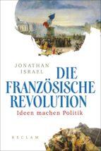 Die Französische Revolution. Ideen machen Politik (ebook)