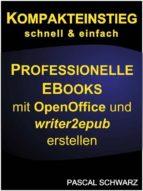 Kompakteinstieg: schnell & einfach Professionelle EBooks erstellen mit OpenOffice und writer2epub (ebook)