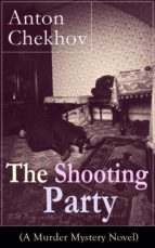 The Shooting Party (A Murder Mystery Novel): Intriguing thriller by one of the greatest Russian author and playwright of Uncle Vanya, The Cherry Orchard, The Three Sisters and The Seagull (ebook)