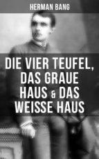 Herman Bang: Die vier Teufel, Das graue Haus & Das weiße Haus (ebook)