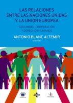 LAS RELACIONES ENTRE LAS NACIONES UNIDAS Y LA UNIÓN EUROPEA: SEGURIDAD, COOPERACIÓN Y DERECHOS HUMANOS