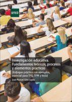 INVESTIGACIÓN EDUCATIVA. FUNDAMENTOS  TEÓRICOS, PROCESOS Y ELEMENTOS PRÁCTICOS (ENFOQUE PRÁCTICO CON EJEMPLOS. ESENCIAL PARA TFG, TFM Y TESIS) (ebook)