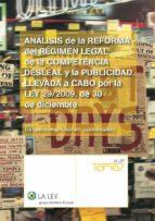 ANÁLISIS DE LA REFORMA DEL RÉGIMEN LEGAL DE LA COMPETENCIA DESLEAL Y LA PUBLICIDAD, LLEVADA A CABO POR LA LEY 29/2009, DE 30 DE DICIEMBRE