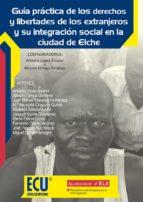 Guía práctica de los derechos y libertades de los extranjeros y su integración social en la ciudad de Elche (ebook)