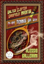 Play tennis or DIE - Walter Clopton Wingfield INVENTOR (ebook)