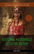 50 Eternal Masterpieces of Gothic Fiction: Dracula, Frankenstein, The Call of Cthulhu, The Cask of Amontillado, Dr. Jekyll and Mr. Hyde, The Picture Of Dorian Gray... (ebook)