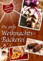 """Die große Weihnachtsbäckerei - Plätzchen, Kekse und Lebkuchen (Deutsche Rezepte Sonder-Edition  """"Plätzchen + Glühwein"""") (ebook)"""