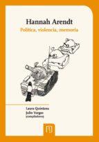 HANNAH ARENDT: POLÍTICA, VIOLENCIA, MEMORIA
