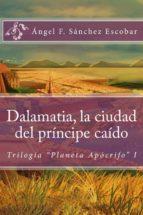 """DALAMATIA, LA CIUDAD DEL PRÍNCIPE CAÍDO   (TRILOGÍA """"PLANETA APÓCRIFO"""" I) (ebook)"""