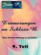 ERINNERUNGEN AN SCHLOSS B. - 9. TEIL