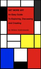 Get More Art: An Easy Guide to Exploring, Discussing and Creating (ebook)