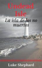 Undead Isle: La Isla De Los No Muertos (ebook)