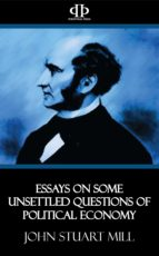 Essays on Some Unsettled Questions of Political Economy (ebook)