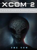Xcom 2 Guía No Oficial De Consejos, Estratégias Y Trampas (ebook)