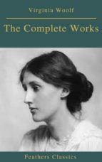 The Complete Works of Virginia Woolf (Feathers Classics) (ebook)