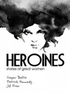 HEROINES: STORIES OF GREAT WOMEN