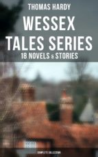 Wessex Tales Series: 18 Novels & Stories (Complete Collection) (ebook)