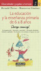 La educación y la enseñanza primaria de 6 a 8 años (Cómo entender y ayudar a tus hijos 2) (ebook)