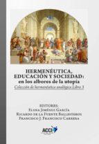 Hermenéutica, educación y sociedad: En los albores de la utopía (ebook)