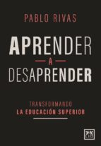 APRENDER A DESAPRENDER. TRANSFORMANDO LA EDUCACIÓN SUPERIOR