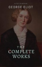 George Eliot  : The Complete Works (Best Navigation, Active TOC) (A to Z Classics) (ebook)