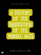 A History of The Inquisition of The Middle Ages: Volume I (ebook)