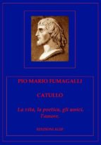 Catullo. La vita, la poetica, gli amici, l'amore. (ebook)