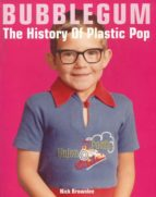 Bubblegum The History Of Plastic Pop (ebook)