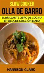 Slow Cooker: Olla De Barro: El Brillante Libro De Cocina En Olla De Cocción Lenta (ebook)