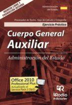Cuerpo General Auxiliar. Administración del Estado. Ejercicio Práctico. Procesador de Textos, Hoja de Cálculo y Ortografía (ebook)