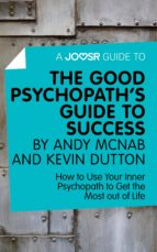 A Joosr Guide to... The Good Psychopath's Guide to Success by Andy McNab and Kevin Dutton (ebook)