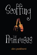 SCOFFING THE PRIMROSES