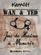 Wan & Ted - Jeu de Haine à Mourir (ebook)