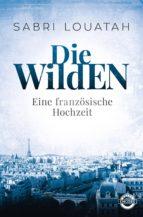 Die Wilden - Eine französische Hochzeit (ebook)