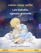 Lekker slaap, wolfie – Lala kakuhle, njanana yasendle. Tweetalige kinderboek (Afrikaans – Xhosas) (ebook)