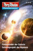 Planetenroman 75 + 76: Findelkinder der Galaxis / Geheimprojekt der Hyptons (ebook)