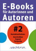Kontaktaufnahme: Anschreiben - Exposé - Textprobe (ebook)