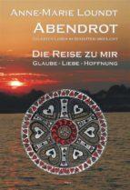 Abendrot (3) Die Reise zu mir: Glaube - Liebe - Hoffnung (ebook)