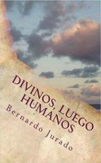 DIVINOS, LUEGO HUMANOS