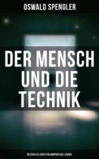 Der Mensch und die Technik (Beitrag zu einer Philosophie des Lebens) (ebook)