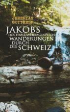 Jakobs des Handwerksgesellen Wanderungen durch die Schweiz (ebook)