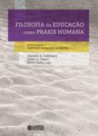 FILOSOFIA DA EDUCAÇÃO COMO PRÁXIS HUMANA
