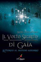 Il volto segreto di Gaia. Ritorno al mondo azzurro (ebook)