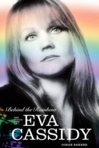 BEHIND THE RAINBOW: THE TRAGIC LIFE OF EVA CASSIDY