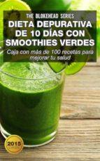 Dieta Depurativa De 10 Días Con Smoothies Verdes: Caja Con Más De 100 Recetas Para Mejorar Tu Salud