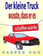 Der Kleine Truck Wusste, Dass Er Es Schaffen Würde: Eine Inspirierende Geschichte, Die Begeistert (ebook)