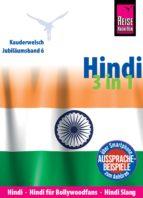 Reise Know-How Sprachführer Hindi 3 in 1: Hindi, Hindi für Bollywood-Fans, Hindi Slang: Kauderwelsch-Jubiläumsband 6 (ebook)